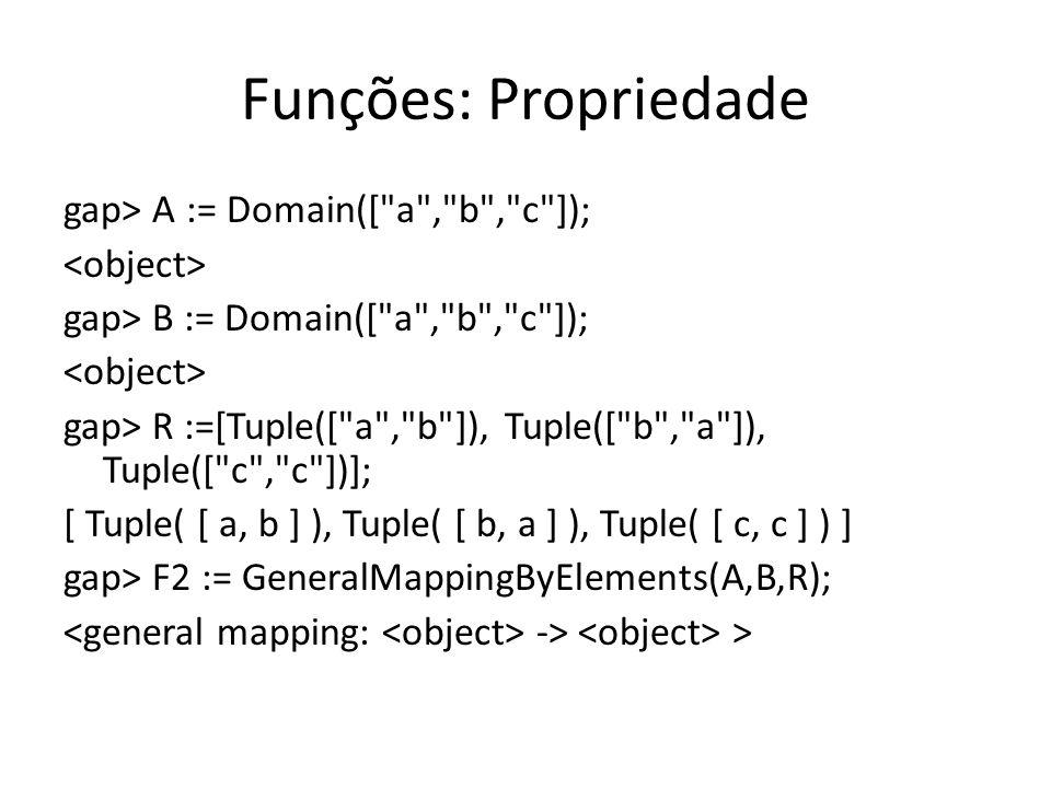 Funções: Propriedade gap> A := Domain([ a , b , c ]);